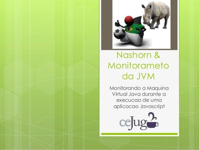 Nashorn & Monitorameto da JVM Monitorando a Maquina Virtual Java durante a execucao de uma aplicacao Javascript