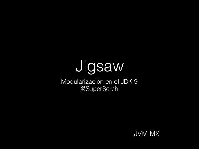 Jigsaw Modularización en el JDK 9 @SuperSerch JVM MX