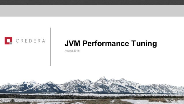 Discussion Document – Strictly Confidential & Proprietary JVM Performance Tuning August 2016