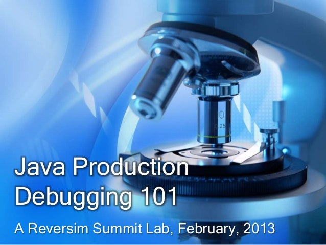 Java ProductionDebugging 101A Reversim Summit Lab, February, 2013