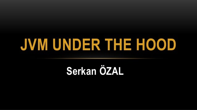 Serkan ÖZAL JVM UNDER THE HOOD