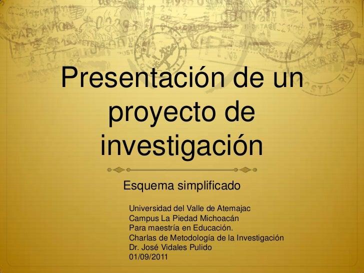 Presentación de un    proyecto de   investigación    Esquema simplificado     Universidad del Valle de Atemajac     Campus...