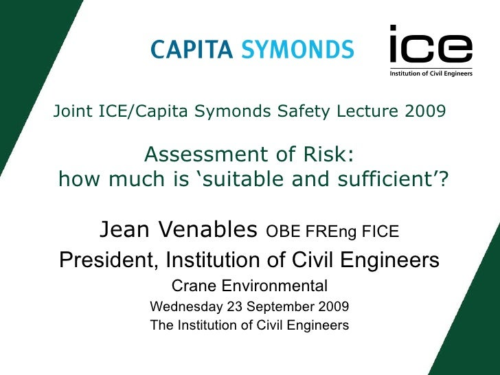 Joint ICE/Capita Symonds Safety Lecture 2009 Assessment of Risk:  how much is 'suitable and sufficient'? Jean Venables  OB...