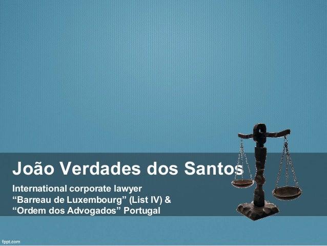 """João Verdades dos Santos International corporate lawyer """"Barreau de Luxembourg"""" (List IV) & """"Ordem dos Advogados"""" Portugal"""