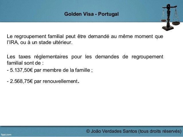 Golden Visa - Portugal Le regroupement familial peut être demandé au même moment que l'IRA, ou à un stade ultérieur. Les t...