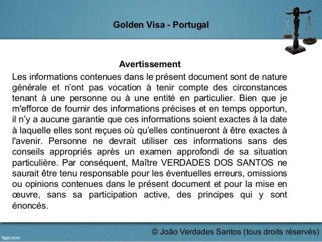 Golden Visa - Portugal Avertissement Les informations contenues dans le présent document sont de nature générale et n'ont ...
