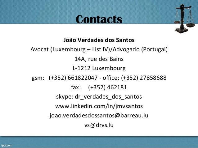Contacts João  Verdades  dos  Santos   Avocat  (Luxembourg  –  List  IV)/Advogado  (Portugal)   14A, ...
