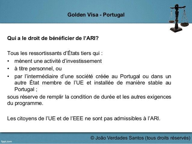 Golden Visa - Portugal Qui a le droit de bénéficier de l'ARI? Tous les ressortissants d'États tiers qui : • mènent une ac...