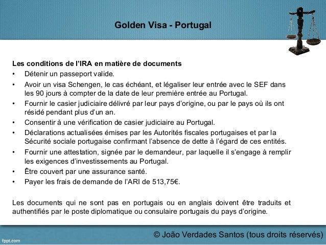 Golden Visa - Portugal Les conditions de l'IRA en matière de documents • Détenir un passeport valide. • Avoir un visa Sc...