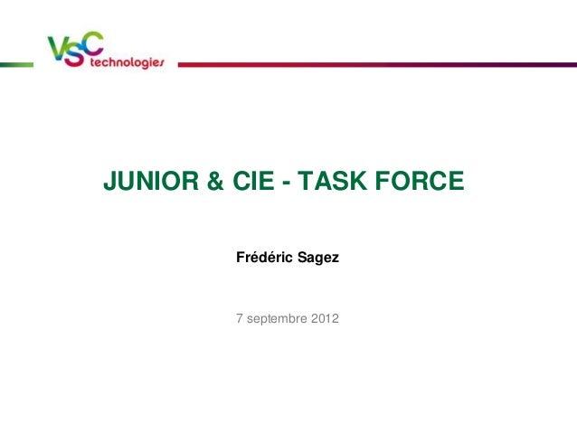 JUNIOR & CIE - TASK FORCE Frédéric Sagez 7 septembre 2012