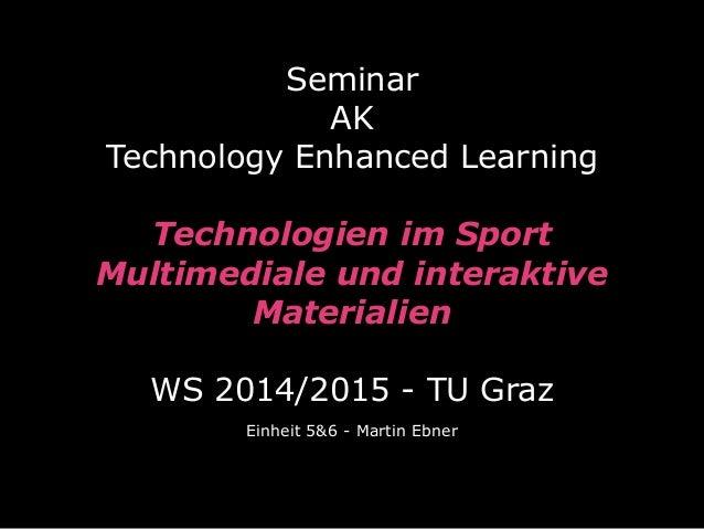 Seminar  AK Technology Enhanced Learning  Technologien im Sport Multimediale und interaktive Materialien  WS 2014/20...