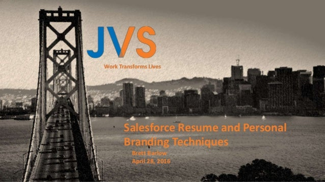 Work Transforms Lives Salesforce Resume and Personal Branding Techniques Brett Barlow April 28, 2016