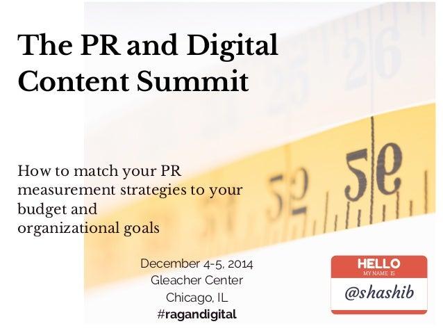 The PR and Digital Content Summit December 4-5, 2014 Gleacher Center Chicago, IL #ragandigital How to match your PR measur...