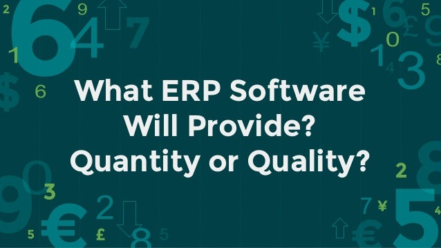 What ERP Software Will Provide? Quantity or Quality?