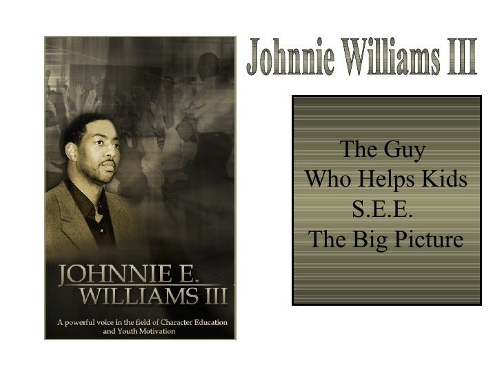 The Guy  Who Helps Kids S.E.E.  The Big Picture Johnnie Williams III