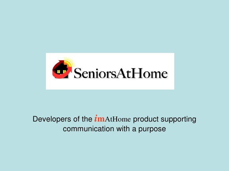 Developers of the imAtHome product supporting communication with a purpose<br />