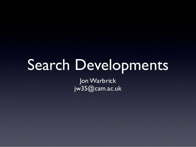 Search Developments Jon Warbrick jw35@cam.ac.uk