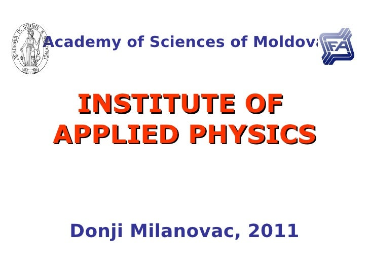 Academy of Sciences of Moldova  INSTITUTE OF APPLIED PHYSICS  Donji Milanovac, 2011
