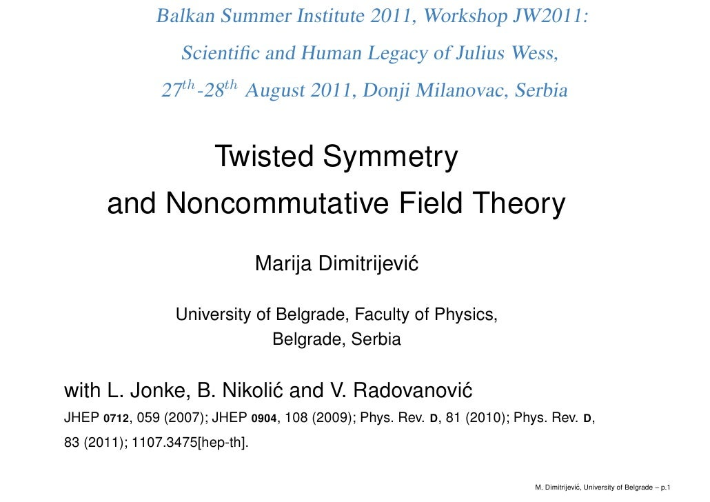 Balkan Summer Institute 2011, Workshop JW2011:                  Scientific and Human Legacy of Julius Wess,               2...