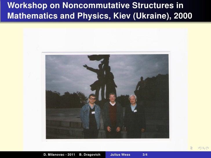 B. Dragovich - Remembering Julius Wess Slide 3