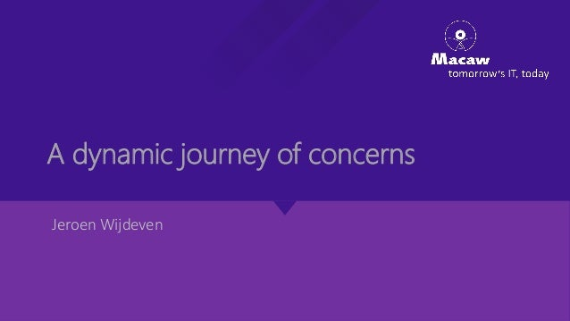 A dynamic journey of concerns Jeroen Wijdeven
