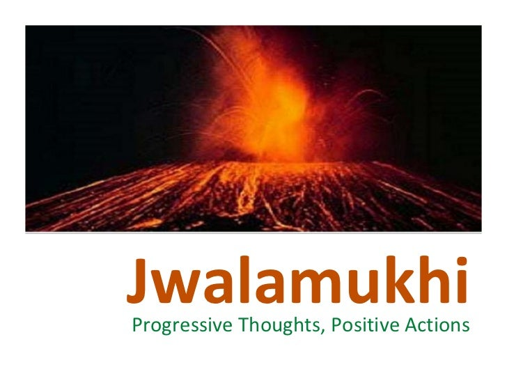 Jwalamukhi Progressive Thoughts, Positive Actions