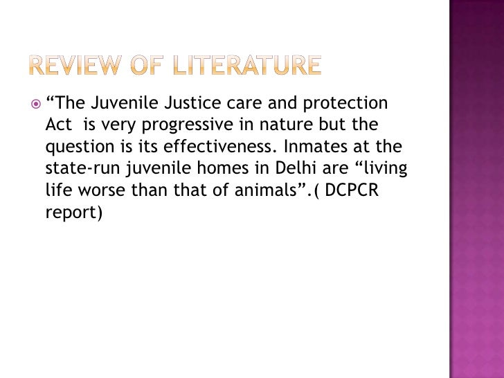 """REVIEW OF LITERATURE<br />""""The Juvenile Justice care and protection Act  is very progressive in nature but the question is..."""