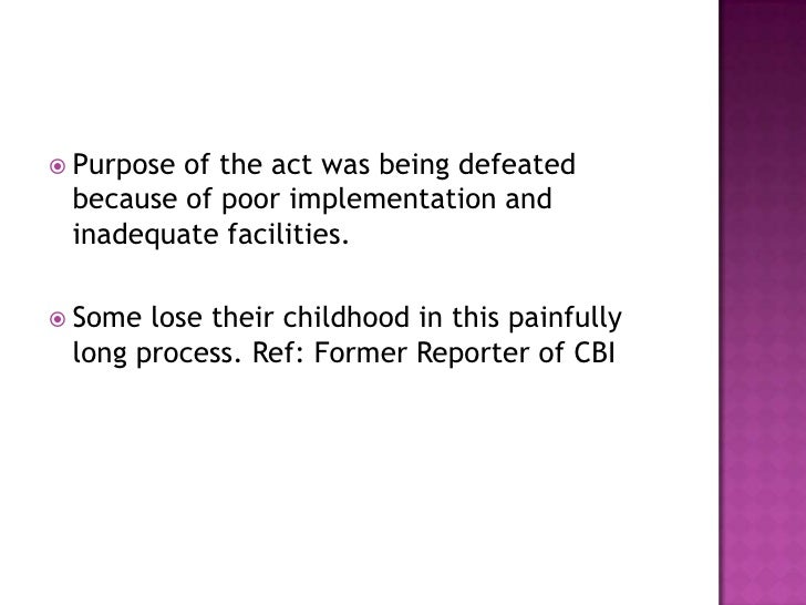 Purpose of the act was being defeated because of poor implementation and inadequate facilities. <br />Some lose their chil...