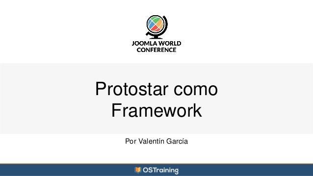 Protostar como  Framework  Por Valentín García