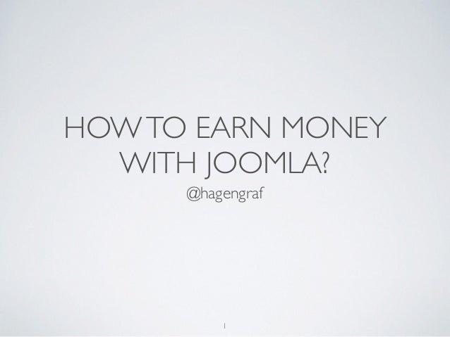 HOWTO EARN MONEY  WITH JOOMLA? @hagengraf 1