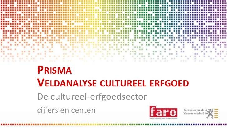 PRISMAVELDANALYSE CULTUREEL ERFGOEDDe cultureel-erfgoedsectorcijfers en centen