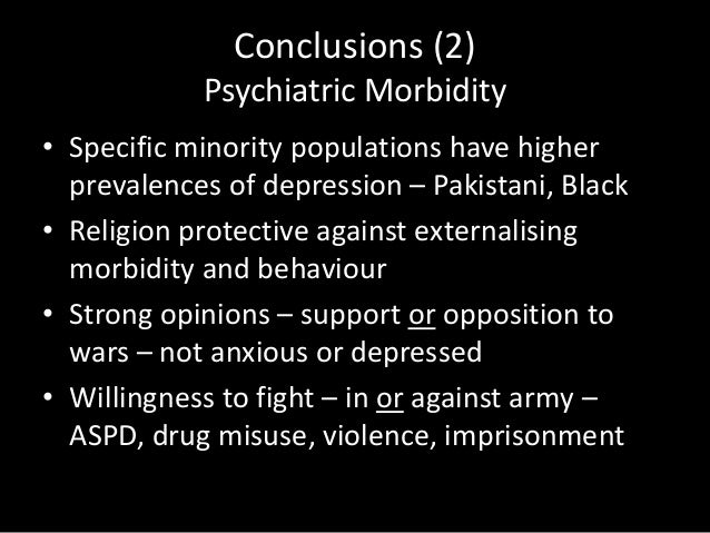Conclusions (4) Psychiatric Morbidity • History of externalising behaviour – more likely to fight – for or against terrori...