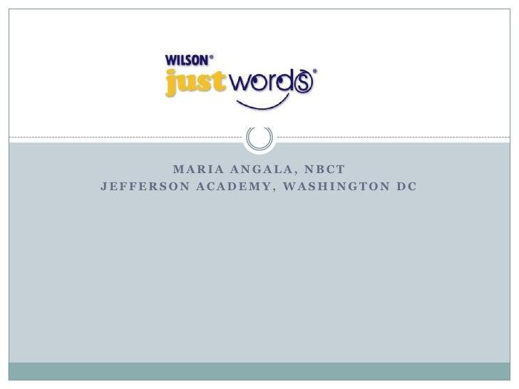 Maria Angala, NBCT<br />Jefferson Academy, Washington DC<br />Just Words<br />