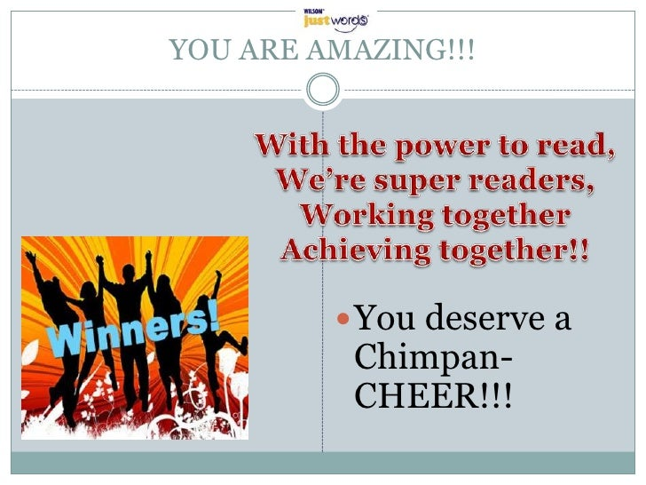 YOU ARE AMAZING!!!          You deserve a          Chimpan-          CHEER!!!