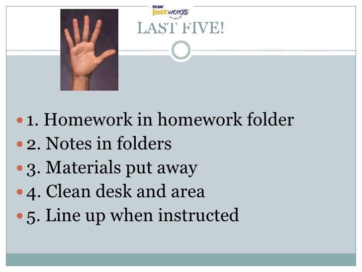 LAST FIVE! 1. Homework in homework folder 2. Notes in folders 3. Materials put away 4. Clean desk and area 5. Line up...