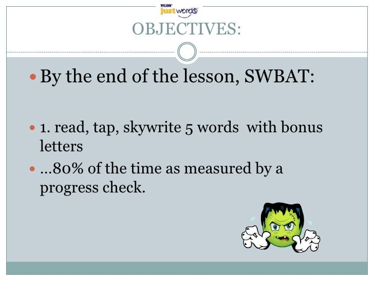 OBJECTIVES: By the end of the lesson, SWBAT: 1. read, tap, skywrite 5 words with bonus  letters …80% of the time as mea...