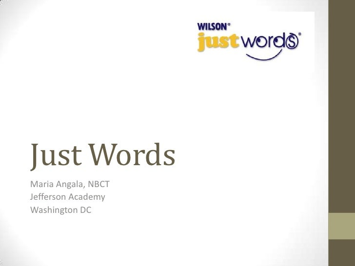 Just WordsMaria Angala, NBCTJefferson AcademyWashington DC