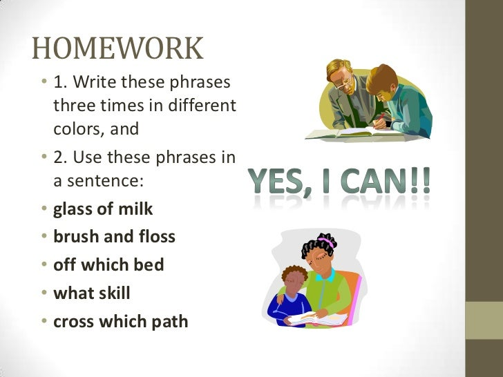 HOMEWORK• 1. Write these phrases  three times in different  colors, and• 2. Use these phrases in  a sentence:• glass of mi...