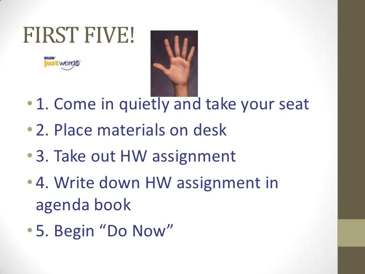 FIRST FIVE!• 1. Come in quietly and take your seat• 2. Place materials on desk• 3. Take out HW assignment• 4. Write down H...
