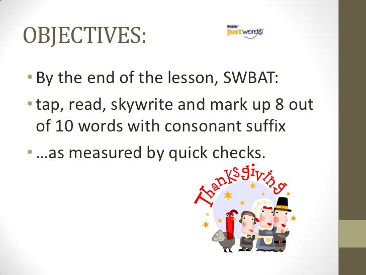 OBJECTIVES:• By the end of the lesson, SWBAT:• tap, read, skywrite and mark up 8 out  of 10 words with consonant suffix• …...