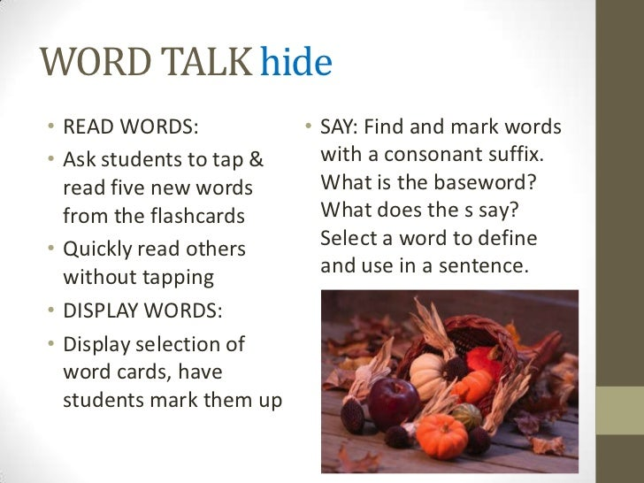 WORD TALK hide• READ WORDS:           • SAY: Find and mark words• Ask students to tap &   with a consonant suffix.  read f...