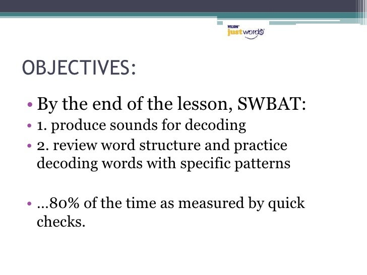 OBJECTIVES:<br />By the end of the lesson, SWBAT:<br />1. produce sounds for decoding<br />2. review word structure and pr...