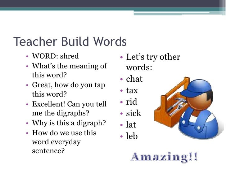 Teacher Build Words <br />WORD: shred<br />What's the meaning of this word?<br />Great, how do you tap this word?<br />Exc...