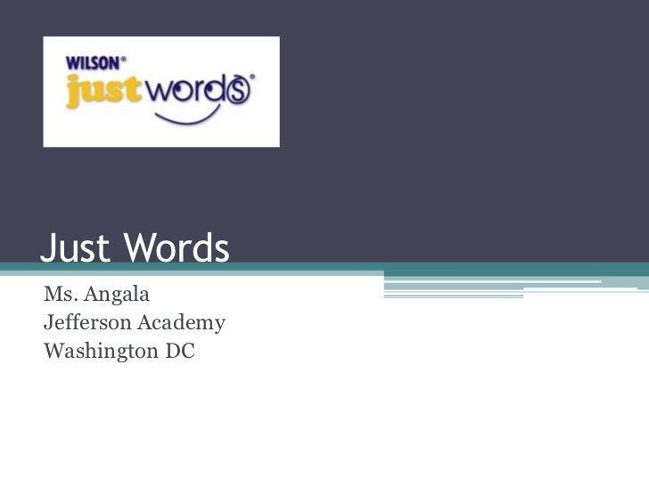 Just WordsMs. AngalaJefferson AcademyWashington DC