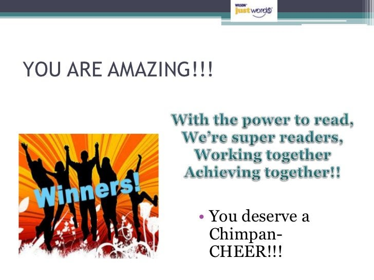 YOU ARE AMAZING!!!                • You deserve a                  Chimpan-                  CHEER!!!