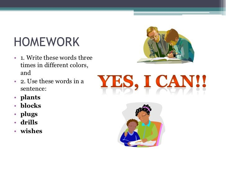 HOMEWORK• 1. Write these words three  times in different colors,  and• 2. Use these words in a  sentence:• plants• blocks•...