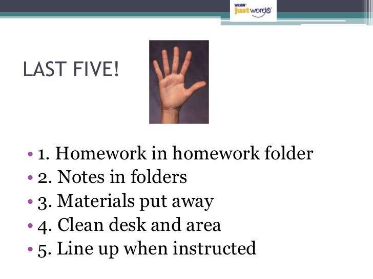 LAST FIVE!• 1. Homework in homework folder• 2. Notes in folders• 3. Materials put away• 4. Clean desk and area• 5. Line up...
