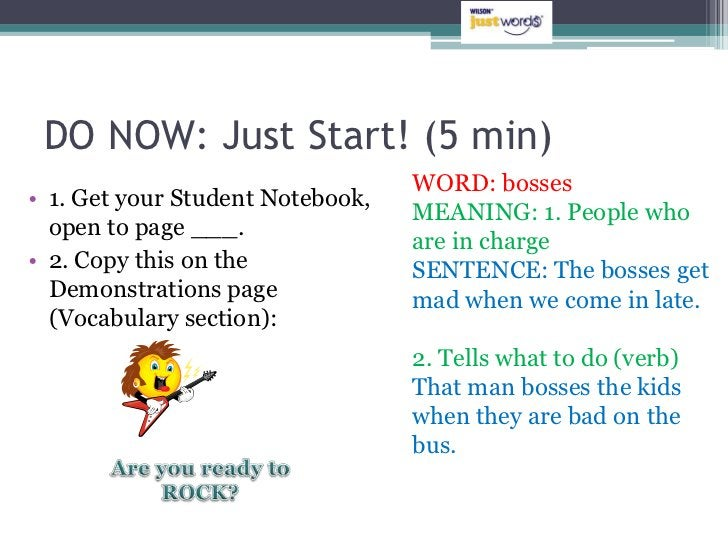 DO NOW: Just Start! (5 min)                                  WORD: bosses• 1. Get your Student Notebook,                  ...