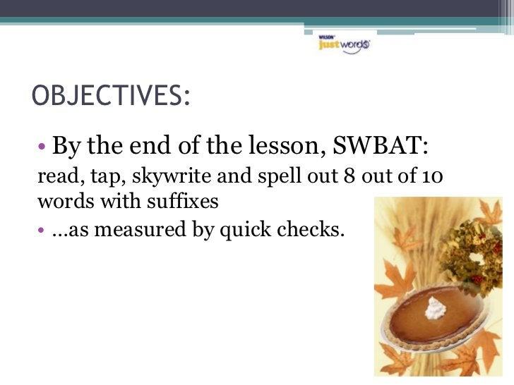OBJECTIVES:• By the end of the lesson, SWBAT:read, tap, skywrite and spell out 8 out of 10words with suffixes• …as measure...