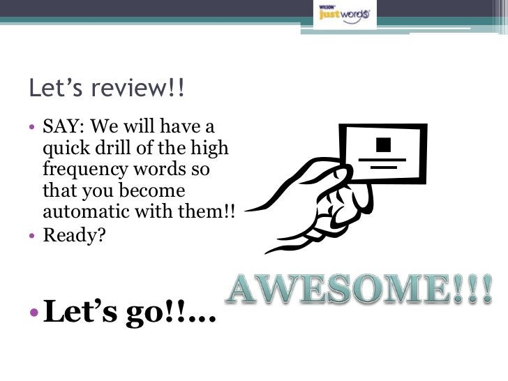 Let's review!!• SAY: We will have a  quick drill of the high  frequency words so  that you become  automatic with them!!• ...
